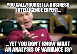 You call yourself a business intelligence expert... But you don't know what an analysis of variance is?